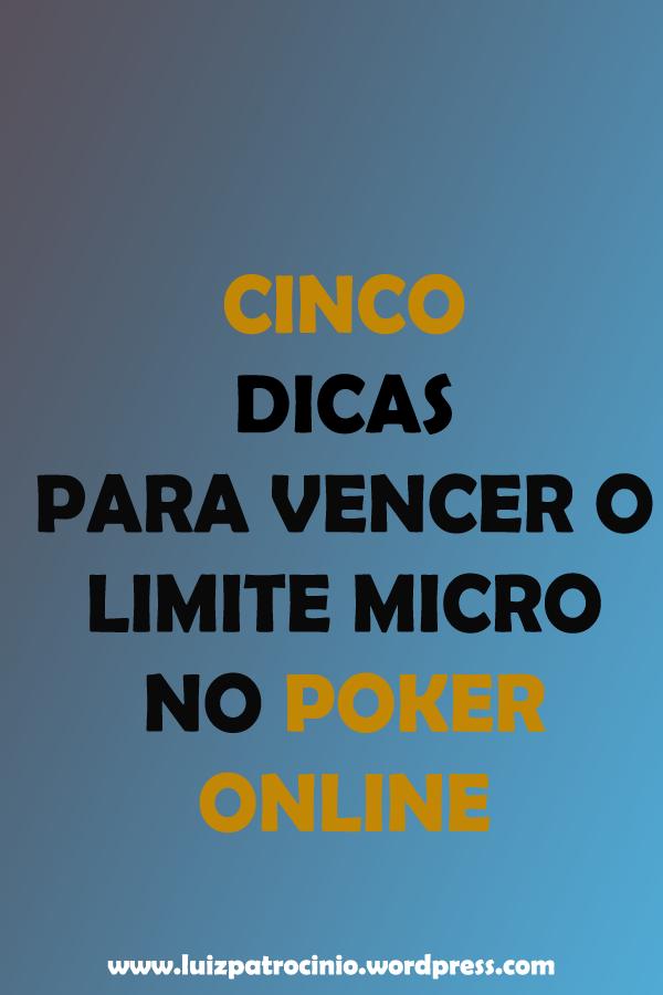 05 DICAS PARA VENCER O LIMITE MICRO NO POKER ONLINE