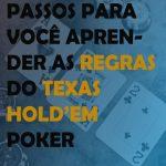 10 Simples Passos Para Você Aprender as Regras do Texas Hold'em