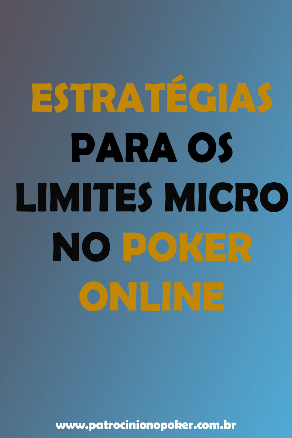 Estratégias para os limites micro no poker online